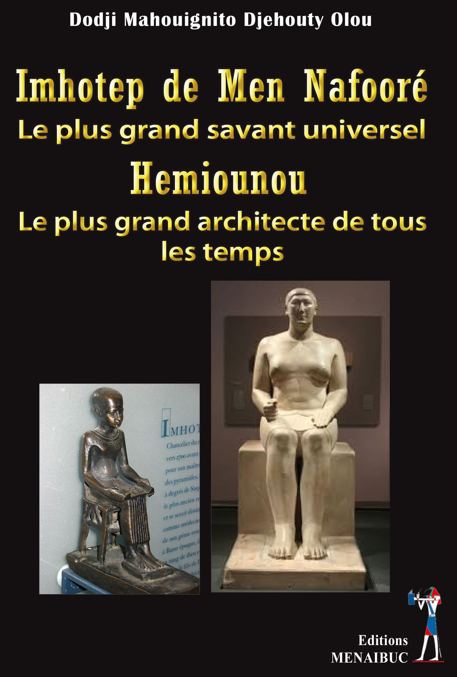 Imhotep de Men Nafooré,  le plus grand savant universel.  Hemiounou,  le plus grand architecte  de tous les temps.